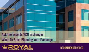 Ask the Experts 1031 Exchanges: When To Start Planning Your Exchange